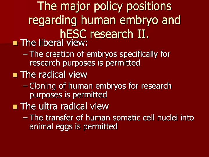 The major policy positions regarding human embryo and  hESC research II.