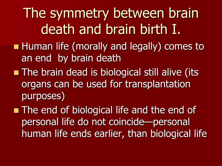 The symmetry between brain death and brain birth I.