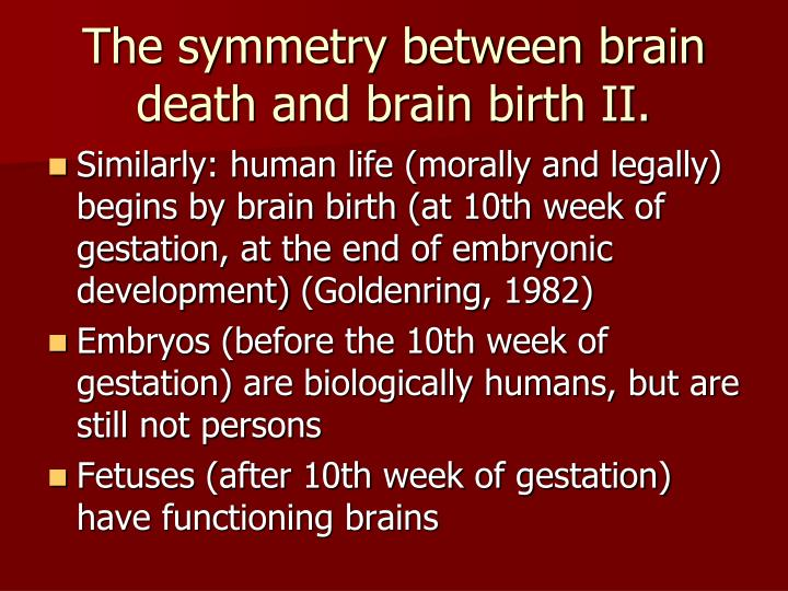 The symmetry between brain death and brain birth II.
