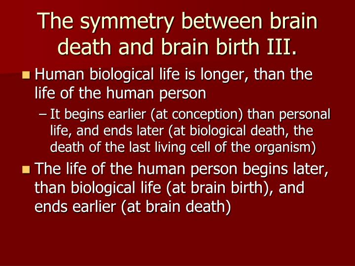 The symmetry between brain death and brain birth III.