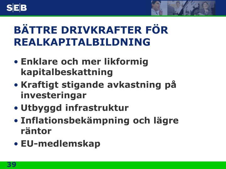 BÄTTRE DRIVKRAFTER FÖR REALKAPITALBILDNING