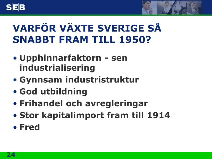 VARFÖR VÄXTE SVERIGE SÅ SNABBT FRAM TILL 1950?