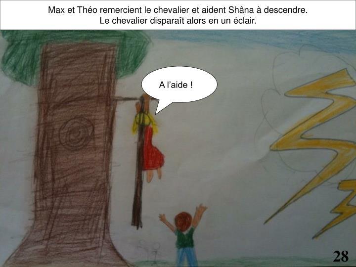 Max et Théo remercient le chevalier et aident Shâna à descendre.