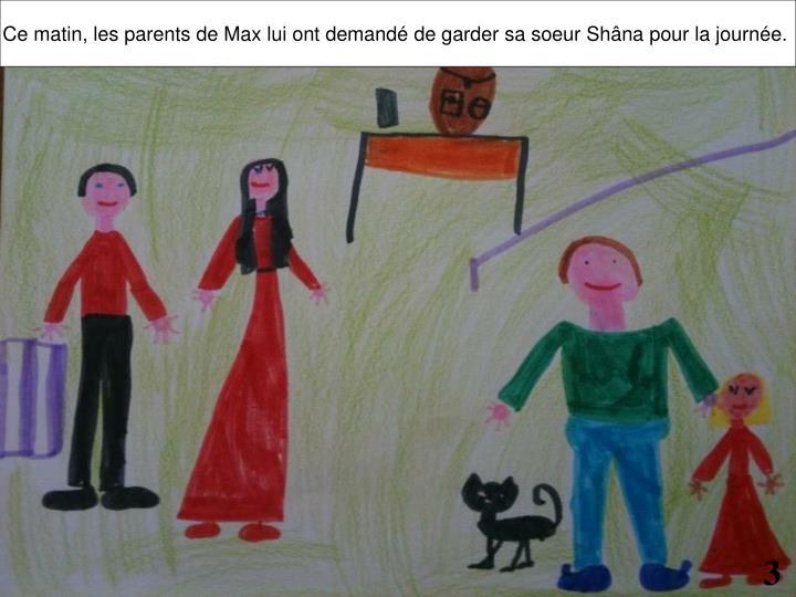 Ce matin, les parents de Max lui ont demandé de garder sa soeur Shâna pour la journée.