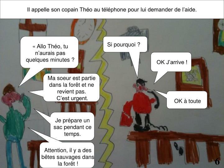 Il appelle son copain Théo au téléphone pour lui demander de l'aide.