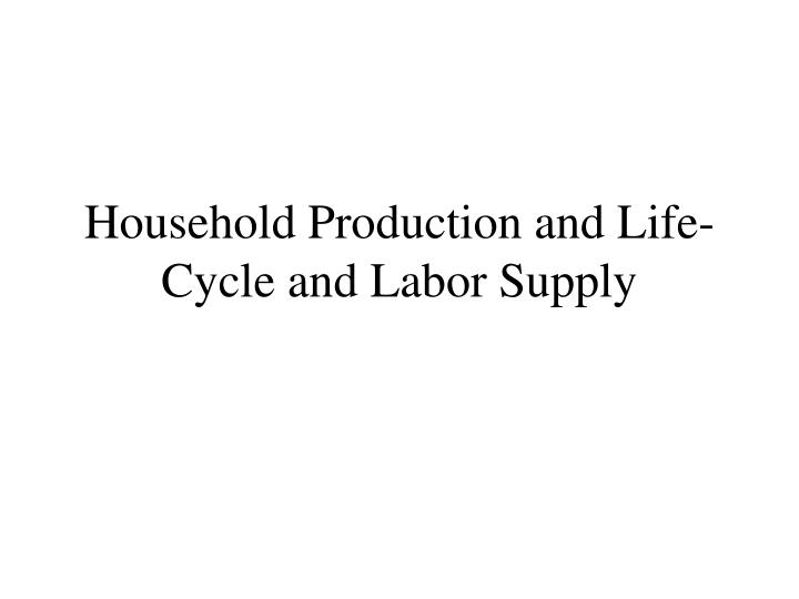 Household production and life cycle and labor supply