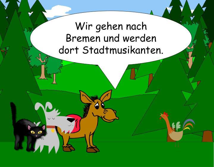 Wir gehen nach Bremen und werden dort Stadtmusikanten.