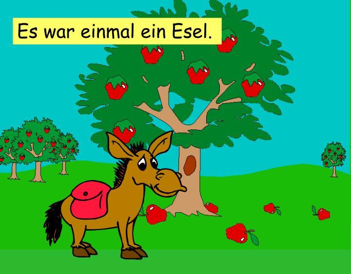 Es war einmal ein Esel.