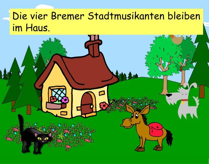 Die vier Bremer Stadtmusikanten bleiben im Haus.