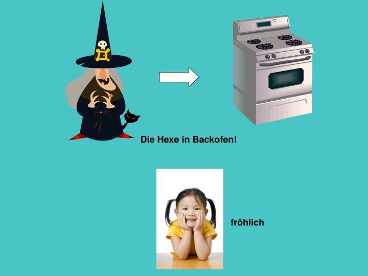 Die Hexe in Backofen!