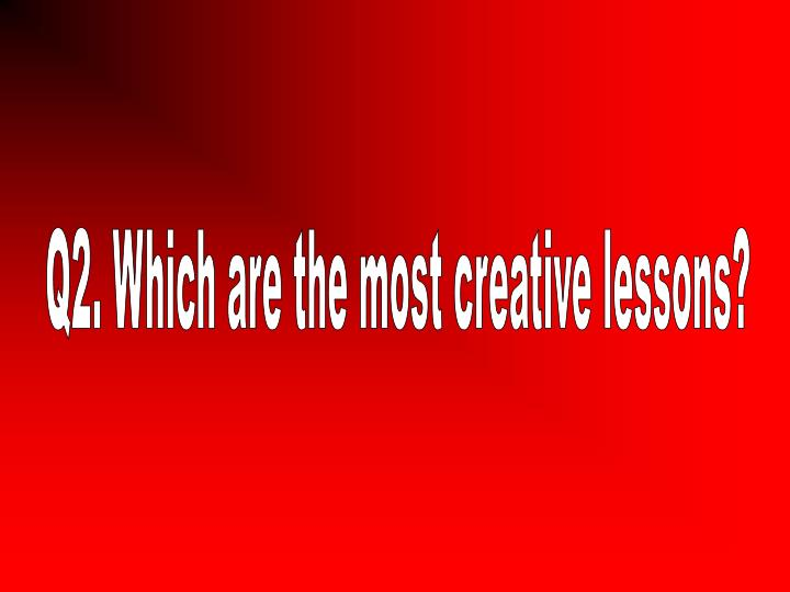 Q2. Which are the most creative lessons?
