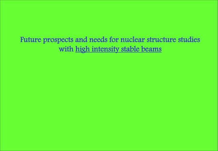 Future prospects and needs for nuclear structure studies