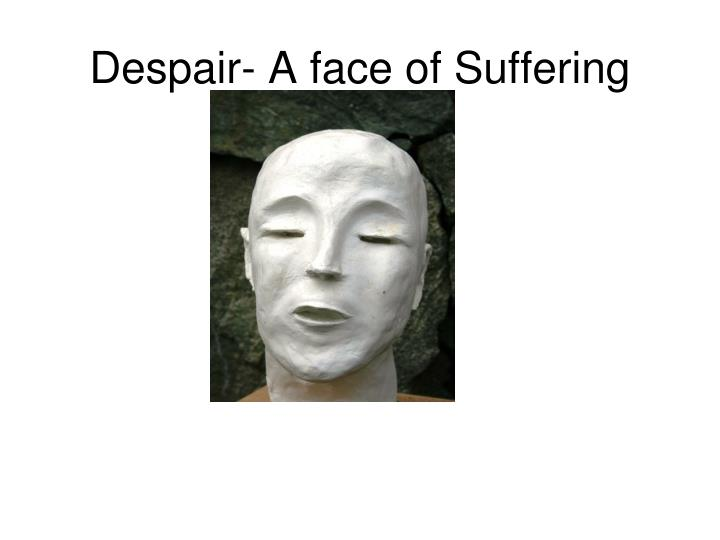 Despair- A face of Suffering