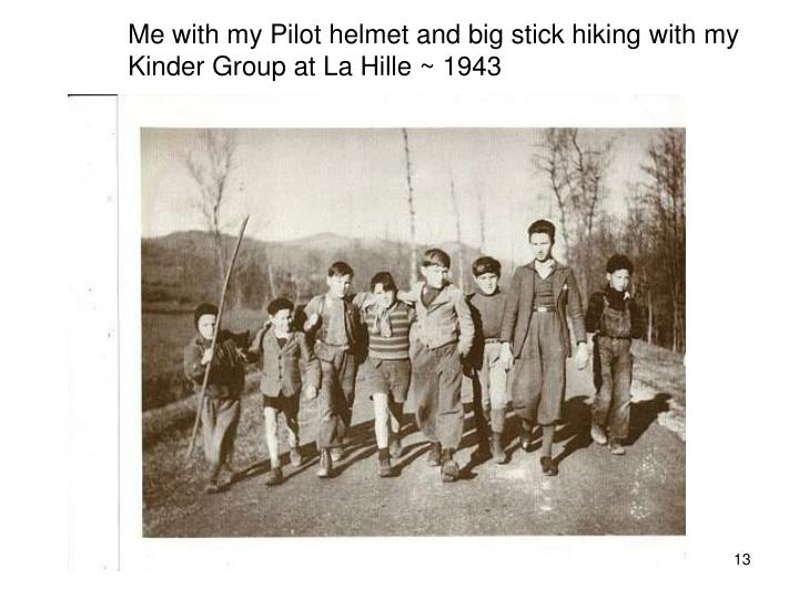 Me with my Pilot helmet and big stick hiking with my Kinder Group at La Hille ~ 1943