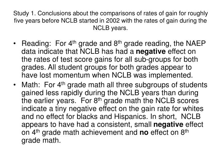 Study 1. Conclusions about the comparisons of rates of gain for roughly five years before NCLB started in 2002 with the rates of gain during the NCLB years.
