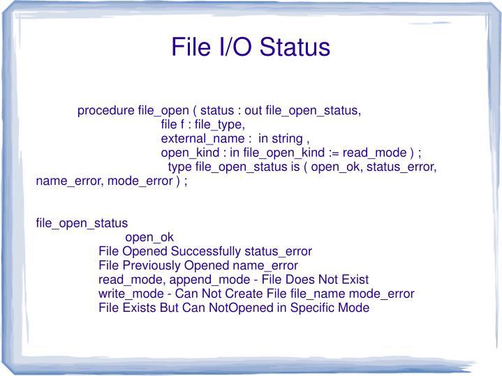 procedure file_open ( status : out file_open_status,