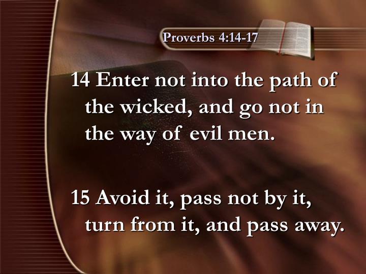 Proverbs 4:14-17