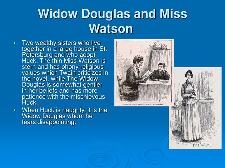 Widow Douglas and Miss Watson