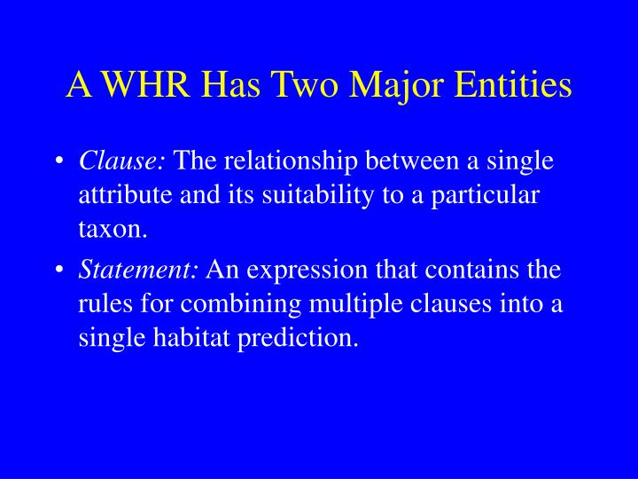 A WHR Has Two Major Entities