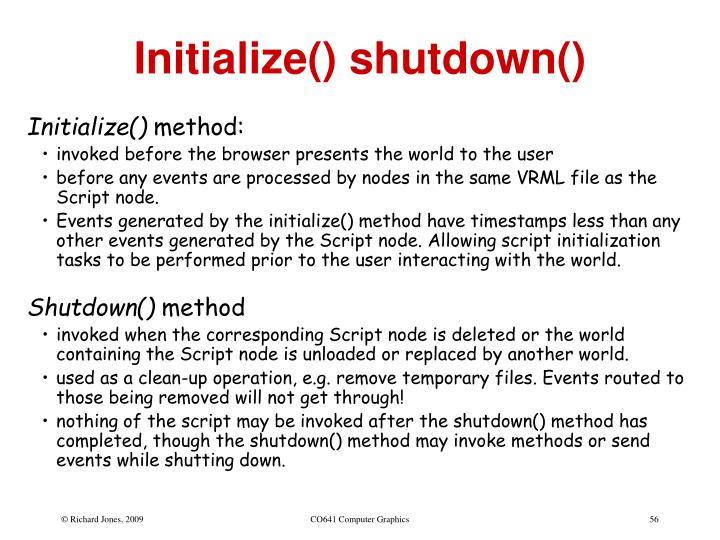 Initialize() shutdown()