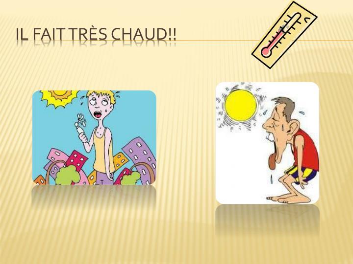 IL FAIT Très CHAUD!!