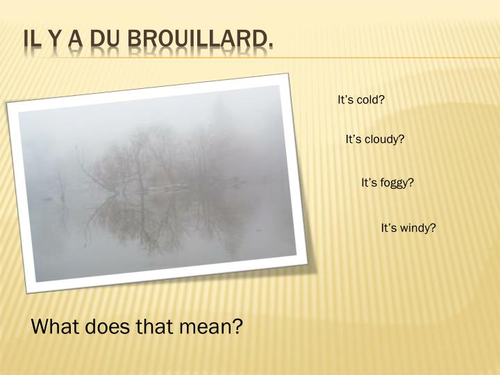 IL Y A DU BROUILLARD.