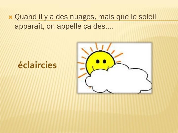 Quand il y a des nuages, mais que le soleil apparaît, on appelle ça des….