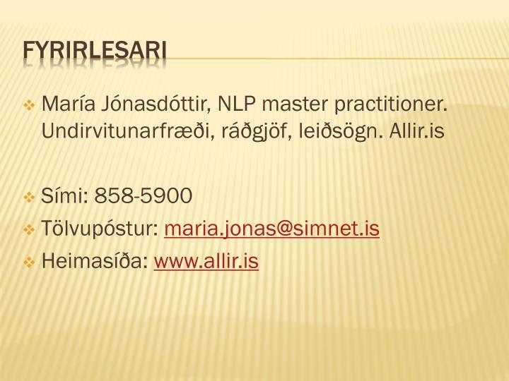 María Jónasdóttir, NLP master practitioner. Undirvitunarfræði, ráðgjöf, leiðsögn. Allir.is