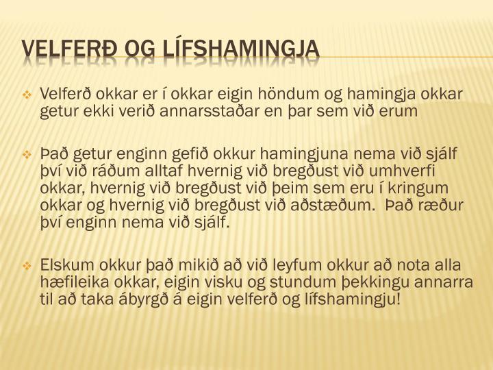Velferð okkar er í okkar eigin höndum og hamingja okkar getur ekki verið annarsstaðar en þar sem við erum