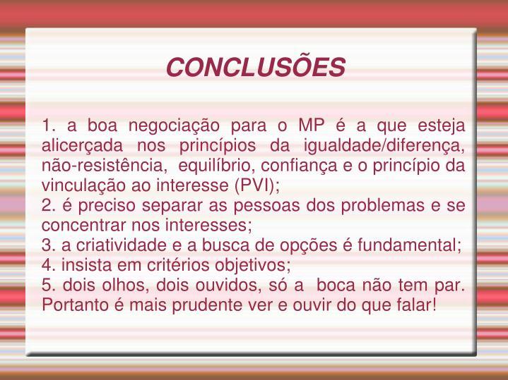 1. a boa negociação para o MP é a que esteja alicerçada nos princípios da igualdade/diferença,  não-resistência,  equilíbrio, confiança e o princípio da vinculação ao interesse (PVI);