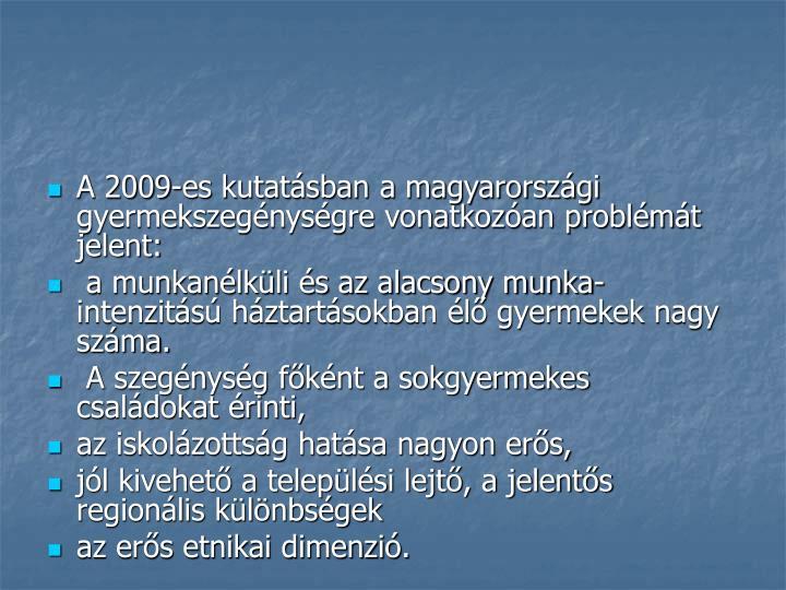 A 2009-es kutatásban a magyarországi gyermekszegénységre vonatkozóan problémát jelent: