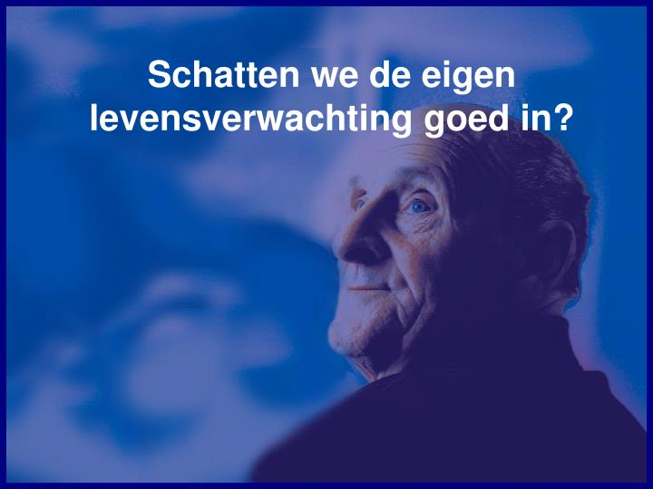 Schatten we de eigen levensverwachting goed in?