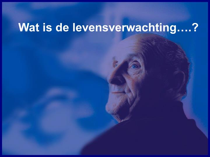 Wat is de levensverwachting….?