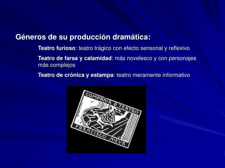 Géneros de su producción dramática: