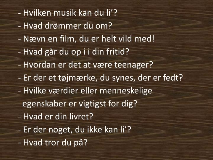 - Hvilken musik kan du li'?