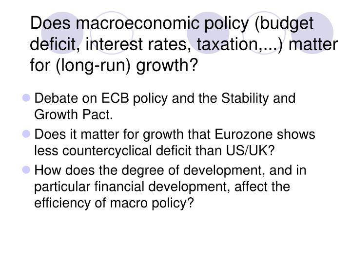 Does macroeconomic policy budget deficit interest rates taxation matter for long run growth