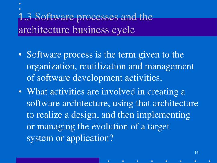 1.3 Software processes and the architecture business cycle