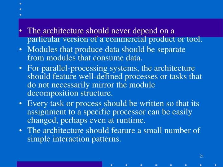 The architecture should never depend on a particular version of a commercial product or tool.