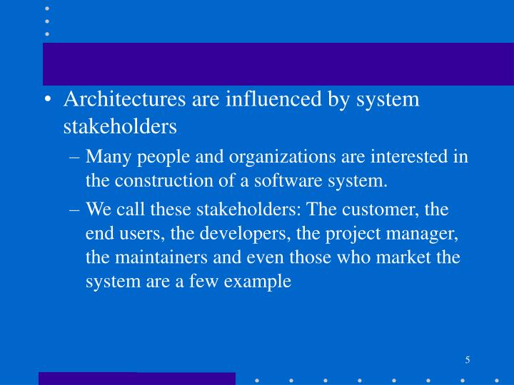 Architectures are influenced by system stakeholders