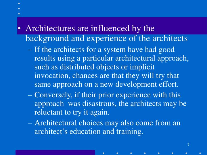 Architectures are influenced by the background and experience of the architects
