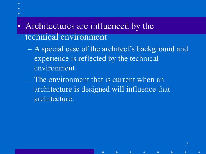 Architectures are influenced by the technical environment