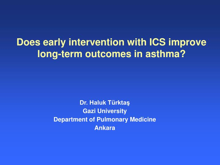 Does early intervention with ICS improve