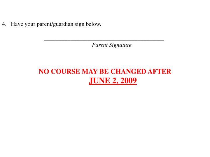 4.   Have your parent/guardian sign below.