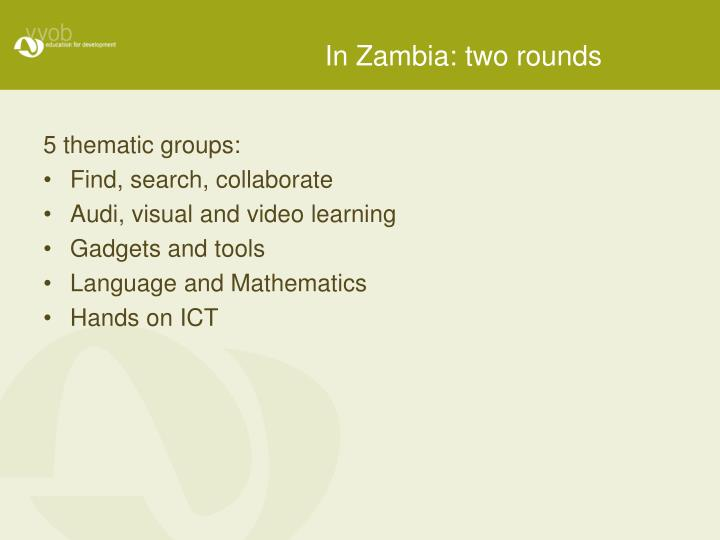 In Zambia: two rounds