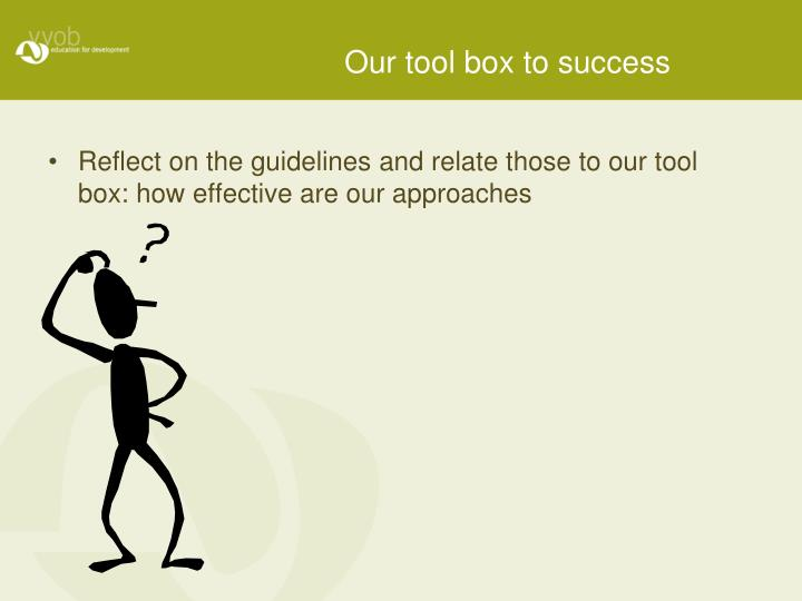 Our tool box to success