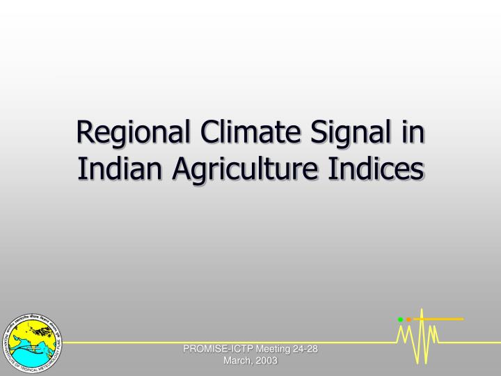 Regional Climate Signal in Indian Agriculture Indices