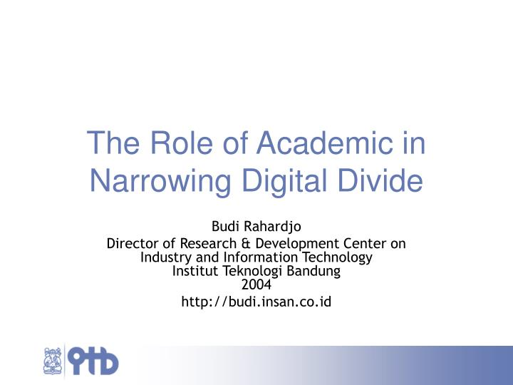 The role of academic in narrowing digital divide
