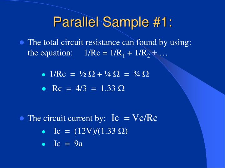 The total circuit resistance can found by using: the equation:     1/Rc = 1/R