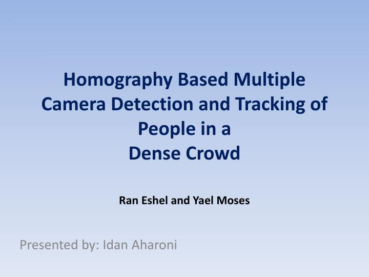 Homography based multiple camera detection and tracking of people in a dense crowd