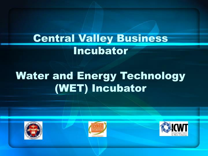 Central valley business incubator water and energy technology wet incubator